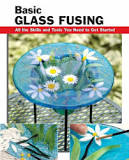 Basic Glass Fusing - Lynn Haunstein