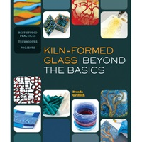 Kiln-Formed Glass: Beyond the Basics
